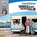 Venise n'est pas en italie, par ivan calbérac