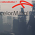 Arcelor mittal menacé de nationalisation