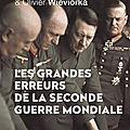 Les grandes erreurs de la seconde guerre mondiale, ouvrage collectif sous la direction de jean lopez et olivier wieviorka