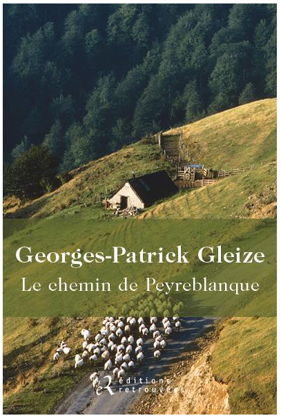 LE CHEMIN DE PEYREBLANQUE - GEORGES-PATRICK GLEIZE - EDITIONS RETROUVEES