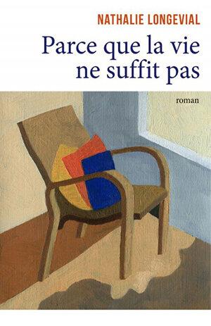 Nathalie+Longevial+Parce+que+la+vie+ne+suffit+pas