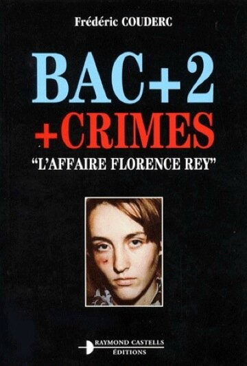 bac + 2 + crimes l affaire florence rey