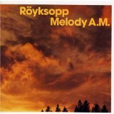 Royksopp - Melody AM
