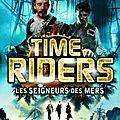 Time riders tome 7 les seigneurs des mers - alex scarrow