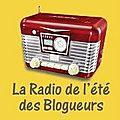 La radio de l'été des blogueurs...