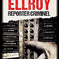 Reporter criminel de james ellroy