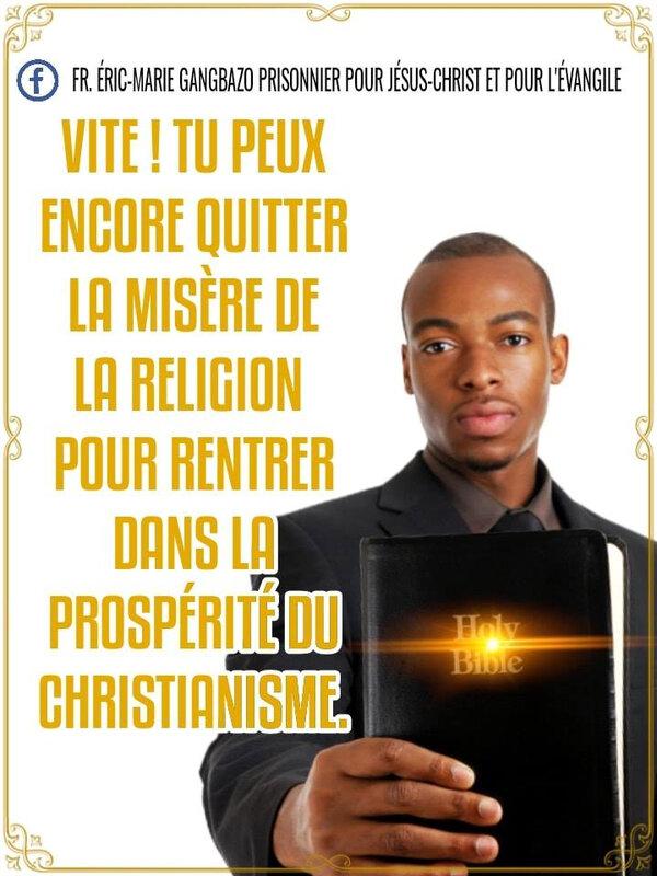 VITE ! TU PEUX ENCORE QUITTER LA MISÈRE DE LA RELIGION POUR ENTRER DANS LA PROSPÉRITÉ DU CHRISTIANISME.