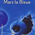 Mars la bleue (blue mars) - kim stanley robinson
