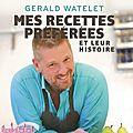 Mes recettes préférées et leur histoire * gerald watelet