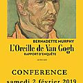 Conference bernadette murphy : the true story of vann gogh's ear / van gogh, l'énigme de l'oreille coupée - samedi, 02/02/2019