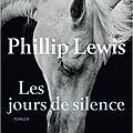 Les jours de silence; phillip lewis : une saga familiale poétique et mélancolique