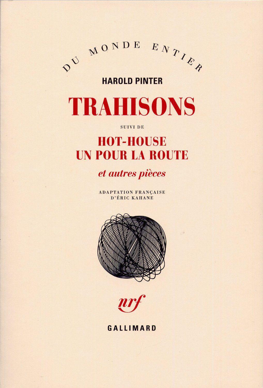 Harold Pinter - Trahisons, Hot-House, Un pour la route et autres pie`ces