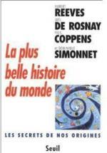 Hubert REEVES, Joël DE ROSNAY, Yves COPPENS, Dominique SIMONNET, La plus belle histoire du monde