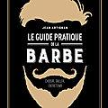 Le guide pratique de la barbe - choisir tailler entretenir - jean artignan - editions eyrolles